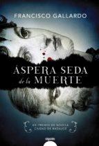 aspera seda de la muerte (premio de novela ciudad de badajoz) francisco gallardo 9788491890119