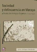 sociedad y delincuencia en vizcaya a finales del antiguo regimen (1750-1833)-javier enriquez fernandez-9788492629619