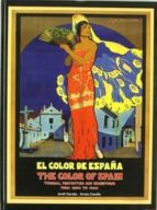 el color de españa = the color of spain: tourism, festivities an exhibitions from 1890 to 1940 (ed. bilingüe)-jordi carulla-arnau carulla-9788493107819