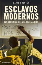esclavos modernos: las victimas de la globalizacion david dusster 9788493464219