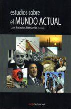 estudios sobre el mundo actual-luis palacios bañuelos-9788494248719