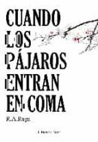 El libro de Cuando los pajaros entran en coma autor R. A. RAGA DOC!
