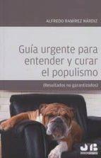 guia urgente para entender y curar el populismo-alfredo ramirez nardiz-9788494682919