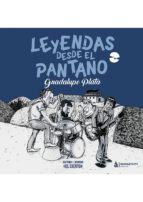 leyendas desde el pantano: guadalupe plata-antonio j. moreno-9788494748219