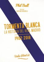 tormenta blanca: la historia del real madrid (1902 2018) phil ball 9788494880919