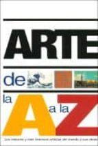 arte de la a a la z: los mejores y mas famosos artistas del mundo y sus obras-nicola hodge-libby anson-9788496252219