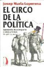 el circo de la politica: esperpento de politiqueros y otros proce res de quita y pon-josep maria loperena-9788496495319