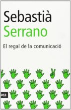 el regal de la comunicacio (15ª ed.) sebastia serrano 9788496767119