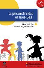 la psicomotricidad en la escuela: una practica preventiva y educa tiva (2ª ed revisada y actualizada)-pilar arnaiz sanchez-marta rabadan martinez-iolanda vives peñalver-9788497004619