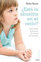 ¿esta la abuelita en el cielo?: como tratar la ausencia y la tris teza con los niños-heike baum-9788497544719
