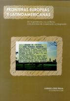 fronteras europeas y latinoamericanas: de la geohistoria y los co nflictos a los procesos de cooperacion e integracion lorenzo (coord.) lopez trigal 9788497733519