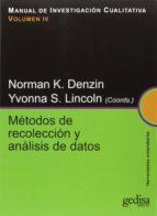 manual de investigacion cualitativa, v.iv:metodos de recoleccion y analisis de datos norman k. denzin yvonna s. lincoln 9788497843119