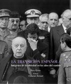 la transicion española: imagenes de los años que cambiaron nuestr a historia-paco elvira-clemente bernad-9788497857819