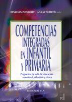 competencias integradas en infantil y primaria: propuestas de aul a de educacion emocional, saludable y civica-benjamin zufiaurre-9788498426519
