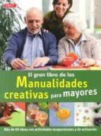 el gran libro de las manualidades creativas para mayores: mas de 60 ideas con actividades ocupacionales y de activacion-katja koch-9788498744019