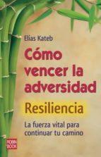 resiliencia: como vencer la adversidad: la fuerza vital para cont inuar tu camino elias kateb 9788499171319