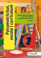 psicomotricitat, escola i curriculum-lurdes martinez minguez-josep rota iglesias-9788499219219