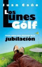 los lunes al golf: pistas sabias para disfrutar de la jubilacion juan caño 9788499702919