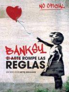 banksy: el arte de romper las reglas-9788499795119