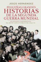pequeñas grandes historias de la segunda guerra mundial-jesus hernandez-9788499984919