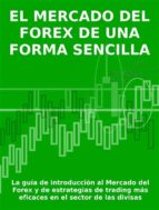 el mercado del forex de una forma sencilla - la guía de introducción al mercado del forex y de estrategias de trading más eficaces en el sector de las divisas (ebook)-stefano calicchio-9788868553319