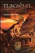 tlacaelel: el azteca entre los aztecas-antonio velasco piña-9789700744919
