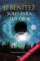 solo para tus ojos (ejemplar firmado por el autor)-j.j. benitez-2910020014629