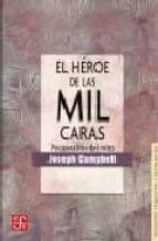 el heroe de las mil caras: psicoanalisis del mito-joseph campbell-9789681604226