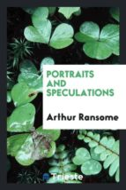 El libro de Portraits and speculations autor ARTHUR RANSOME EPUB!