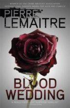 blood wedding-pierre lemaitre-9780857053329