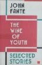 the wine of youth: selected stories john fante 9780876855829