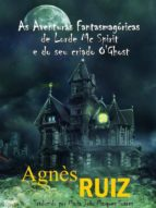 as aventuras fantasmagóricas de lorde mc spirit e do seu criado o'ghost (ebook) agnès ruiz 9781507189429