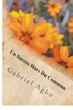 un succès hors du commun (ebook)-gabriel agbo-9781547511129