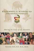 remember the wisdom that progress forgot (ebook)-suresha hill-9781626757929