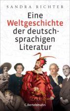 eine weltgeschichte der deutschsprachigen literatur (ebook) sandra richter 9783641159429