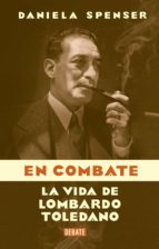 en combate: la vida de lombardo toledano (ebook) daniela spenser 9786073161329