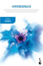 hiperespacio: una odisea cientifica a traves de universos paralel os, distorsiones del tiempo y la decima dimension-michio kaku-9788408007029