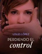 perdiendo el control (ebook)-loles lopez-9788408148029
