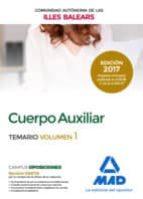 CUERPO AUXILIAR DE LA COMUNIDAD AUTÓNOMA DE LAS ILLES BALEARS. TEMARIO VOLUMEN 1