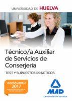 técnico/a auxiliar de servicios de conserjería de la universidad de huelva. test y supuestos prácticos-9788414208229