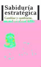 sabiduria estrategica: cambiar y cambiarse, creando un futuro mej or andres martin asuero 9788415115229