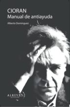cioran: manual de antiayuda-alberto dominguez-9788415900429