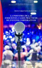 la industria de las emociones: casos practicos de eventos corporativos gloria campos garcia de quevedo 9788416262229