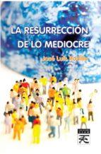 la resurrección de lo mediocre jose luis padilla corral 9788416316229
