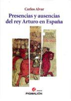 presencias y ausencias del rey arturo en españa carlos alvar 9788416447329
