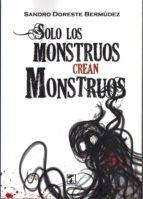 solo los monstruos crean monstruos sandro doreste bermudez 9788416832729