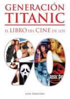generacion titanic: el libro de cine de los 90-juan sanguino-9788416961429