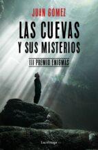 las cuevas y sus misterios (iii premio enigmas) juan gomez 9788417371029