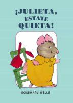 ¡julieta, estate quieta! rosemary wells 9788420419329