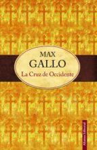 la cruz de occidente-max gallo-9788420609829